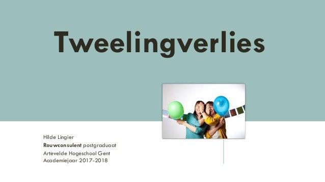 Hilde Lingier Rouwconsulent postgraduaat Artevelde Hogeschool Gent Academiejaar 2017-2018 Tweelingverlies