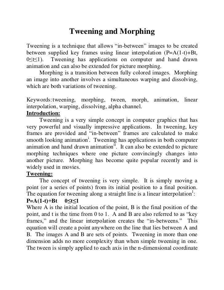 "Tweening and MorphingTweening is a technique that allows ""in-between"" images to be createdbetween supplied key frames usin..."