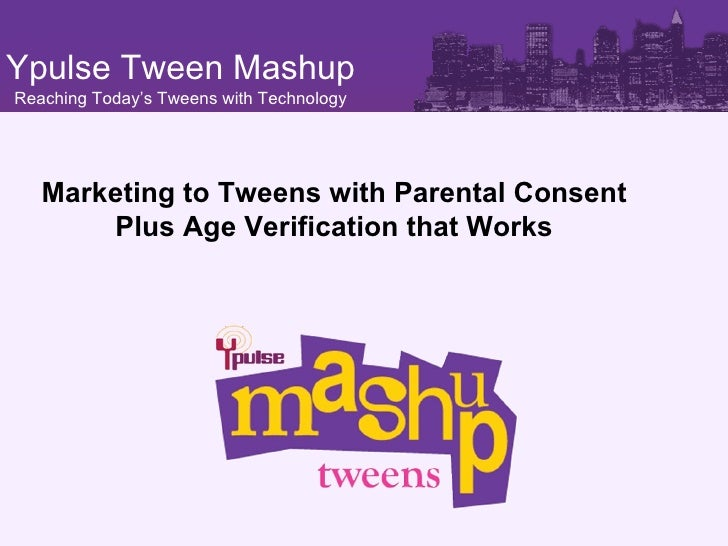 Marketing to Tweens with Parental Consent Plus Age Verification that Works Ypulse Tween Mashup Reaching Today's Tweens wit...