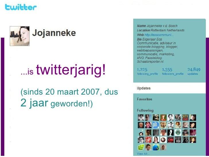 ...is  twitterjarig!   (sinds 20 maart 2007, dus  2 jaar  geworden!)