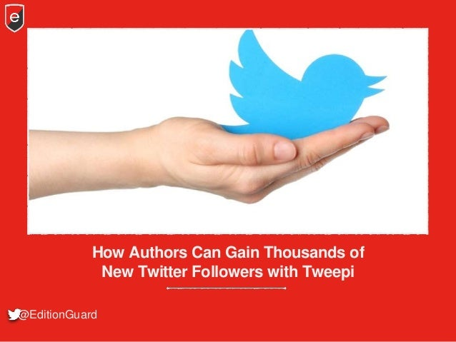 How Authors Can Gain Thousands of New Twitter Followers with Tweepi @EditionGuard