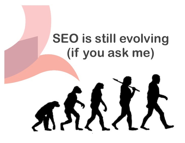 SEO is still evolving  (if you ask me)       1