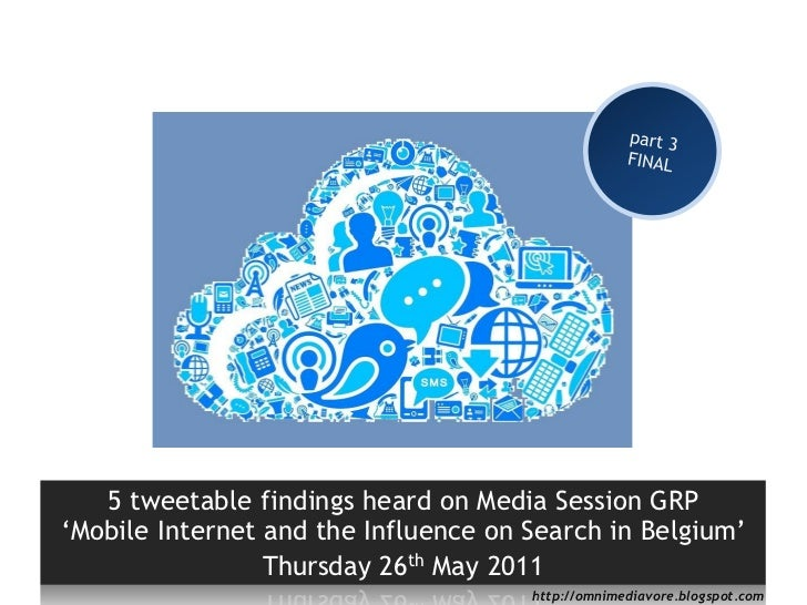part 3<br />FINAL<br />5 tweetablefindings heard on Media Session GRP    'Mobile Internet and the Influence on Search in B...