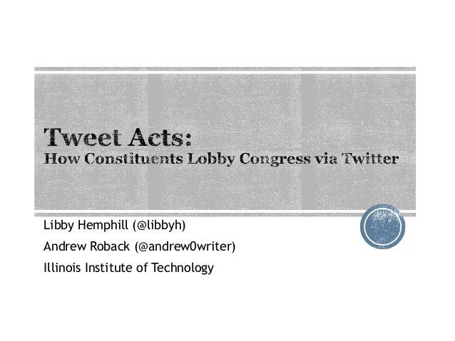 Libby Hemphill (@libbyh) Andrew Roback (@andrew0writer) Illinois Institute of Technology