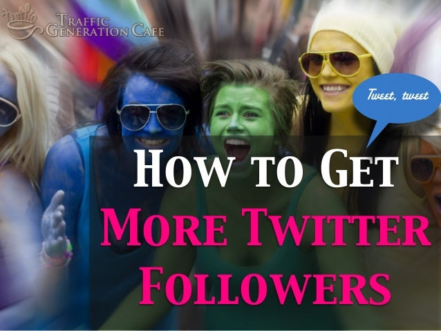 Tweet, tweet  How to Get More Twitter Followers