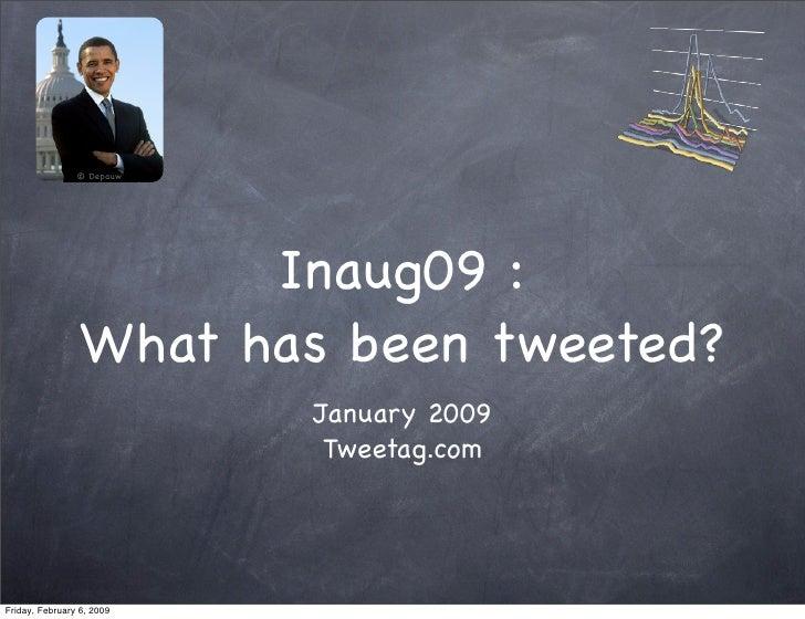 © Depauw           Inaug09 : What has been tweeted?            January 2009             Tweetag.com