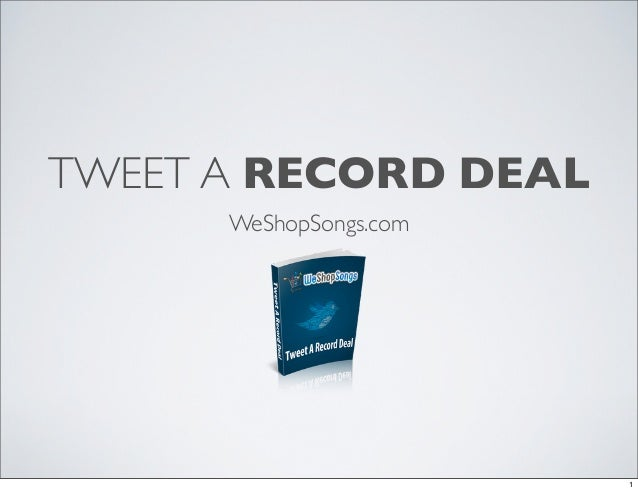TWEET A RECORD DEAL      WeShopSongs.com                        1