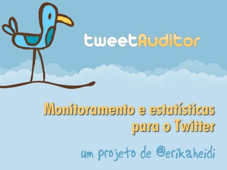 1. Como surgiu o TA• A primeira semente para o TweetAuditor  foi a lib PHP TwitterTools• Atualização da TwitterTools para ...