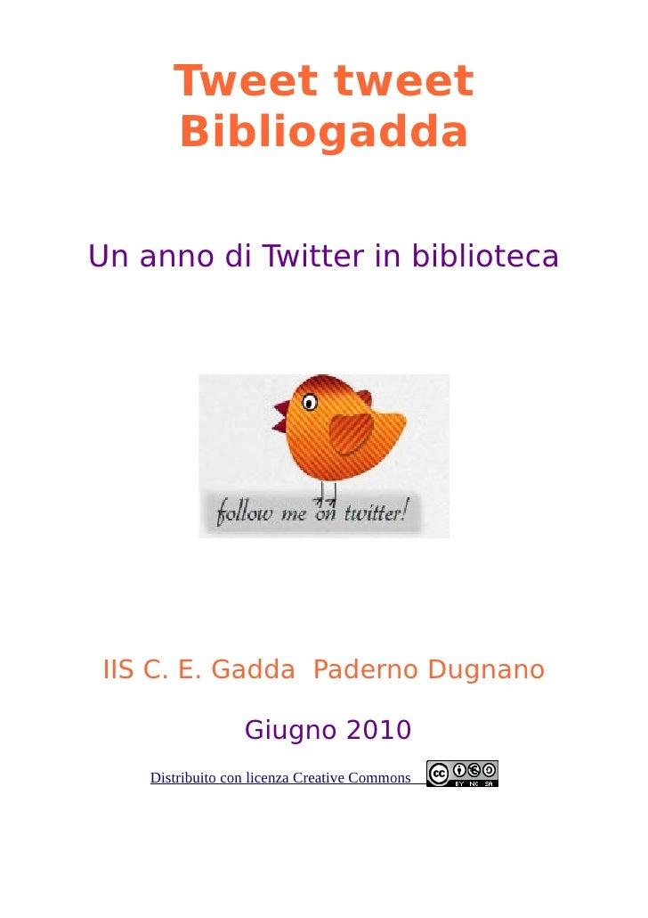 Tweet tweet        Bibliogadda  Un anno di Twitter in biblioteca      IIS C. E. Gadda Paderno Dugnano                    G...