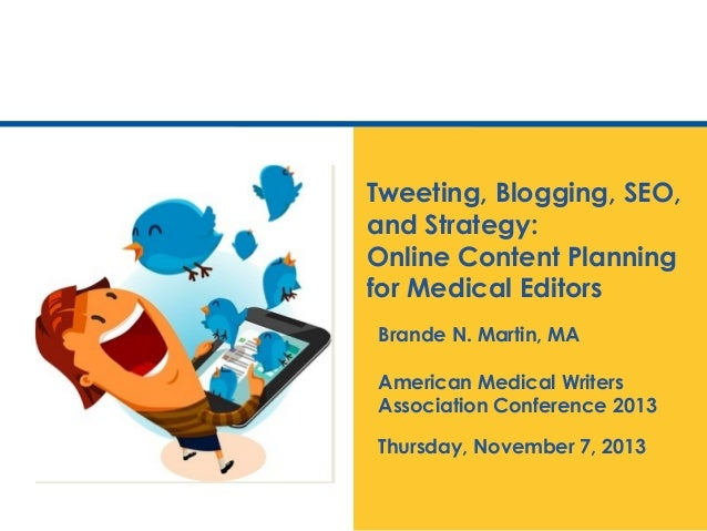 Tweeting, Blogging, SEO, and Strategy: Online Content Planning for Medical Editors Brande N. Martin, MA American Medical W...