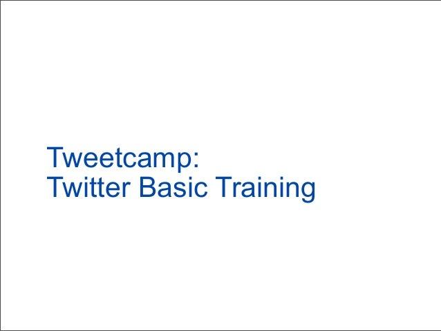 Tweetcamp: Twitter Basic Training