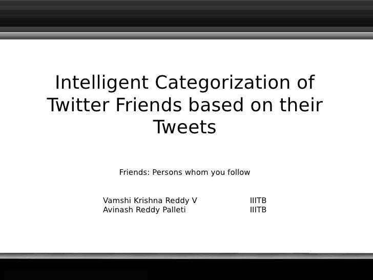 Intelligent Categorization of                      Twitter Friends based on their                                   Tweets...