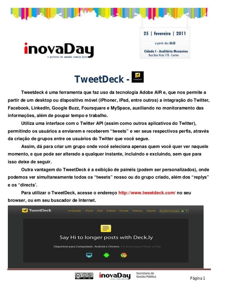 TweetDeck -      Tweetdeck é uma ferramenta que faz uso da tecnologia Adobe AIR e, que nos permite apartir de um desktop o...