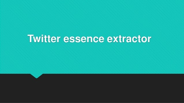 Twitter essence extractor