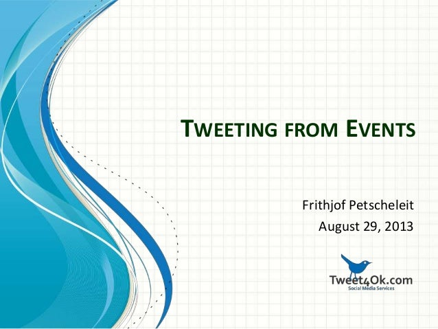TWEETING FROM EVENTS Frithjof Petscheleit August 29, 2013