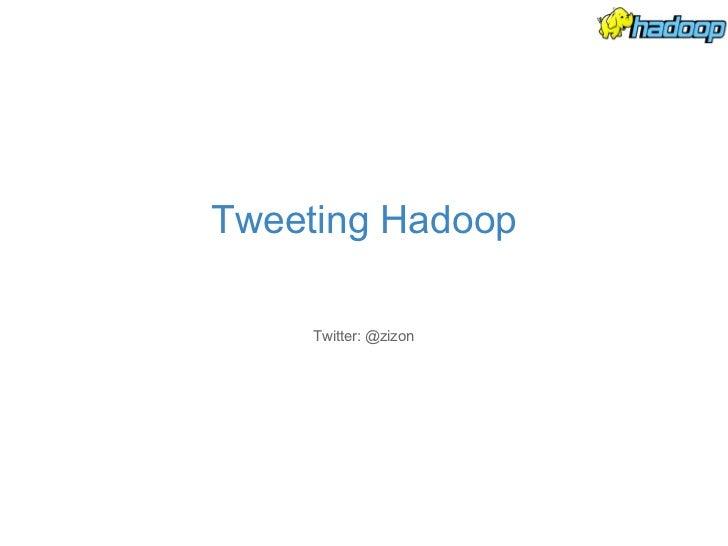 Tweeting Hadoop Twitter: @zizon