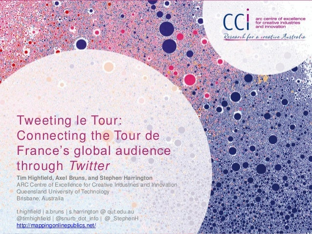 Tweeting le Tour:Connecting the Tour deFrance's global audiencethrough TwitterTim Highfield, Axel Bruns, and Stephen Harri...