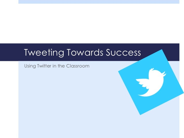 Tweeting Towards SuccessUsing Twitter in the Classroom
