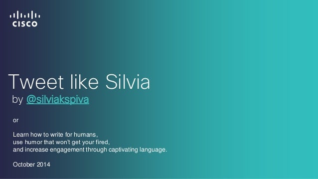 Tweet like Silvia  by @silviakspiva  or Learn how to write for humans, use humor that won't get your fired, and increase e...