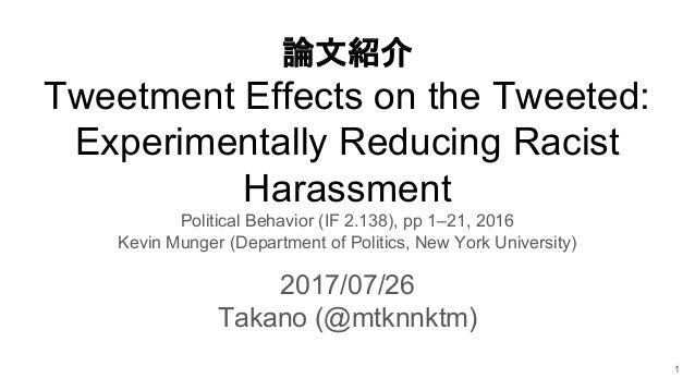論文紹介 Tweetment Effects on the Tweeted: Experimentally Reducing Racist Harassment Political Behavior (IF 2.138), pp 1–21, 2...