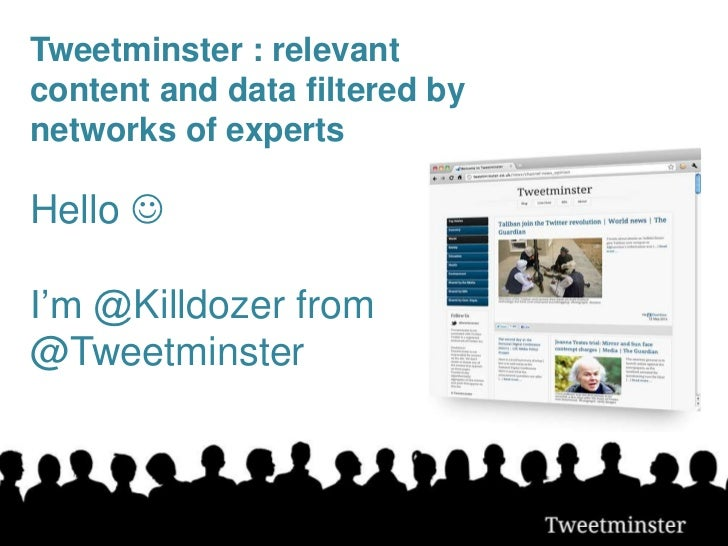 Tweetminster : relevantcontent and data filtered bynetworks of expertsHello I'm @Killdozer from@Tweetminster