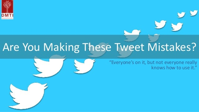 """Are You Making These Tweet Mistakes? """"Everyone's on it, but not everyone really knows how to use it."""""""