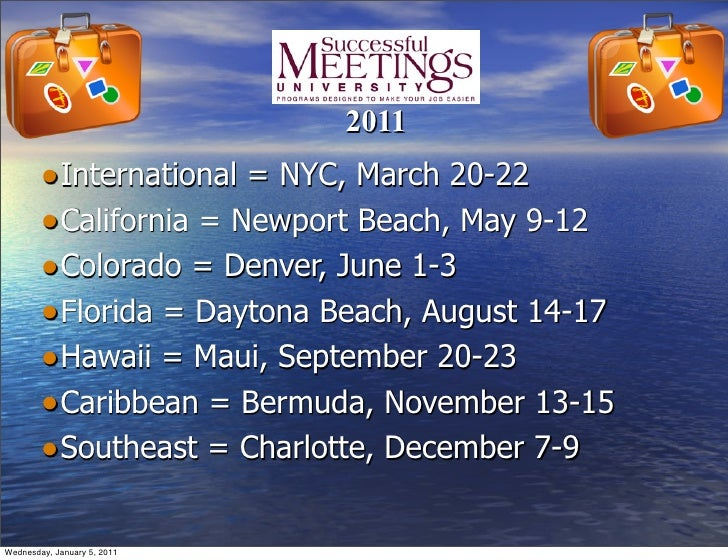 2011        • International = NYC, March 20-22        • California = Newport Beach, May 9-12        • Colorado = Denver, J...