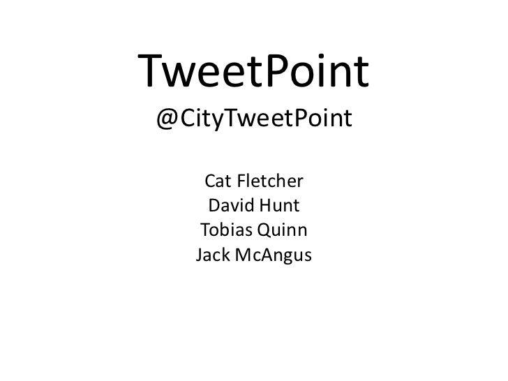TweetPoint@CityTweetPoint    Cat Fletcher     David Hunt    Tobias Quinn   Jack McAngus