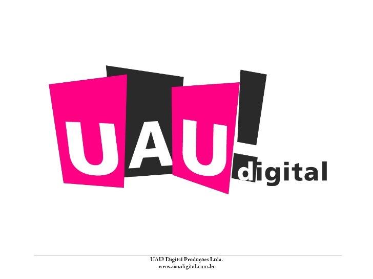 UAU! Digital Produções Ltda.<br />www.uaudigital.com.br<br />