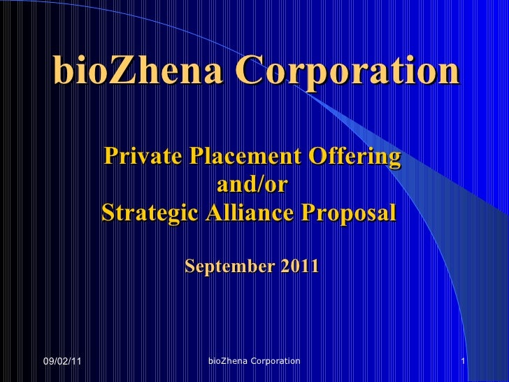 Private Placement Offering and/or Strategic Alliance Proposal   September 2011 09/02/11 bioZhena Corporation