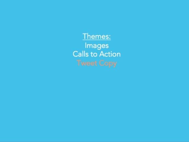 # T W E E T S M A R T E R Themes: Images Calls to Action Tweet Copy