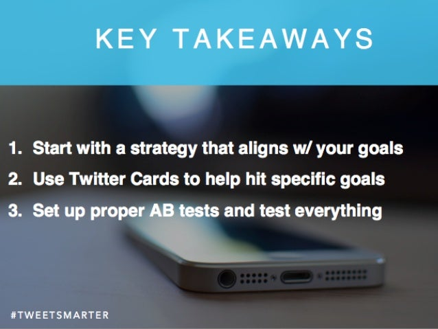 # T W E E T S M A R T E R# T W E E T S M A R T E R K E Y T A K E A W A Y S 1. Start with a strategy that aligns w/ your g...