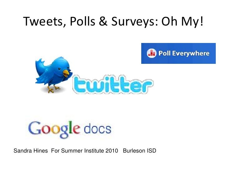 Tweets, Polls & Surveys: Oh My!<br />Sandra Hines  For Summer Institute 2010   Burleson ISD<br />