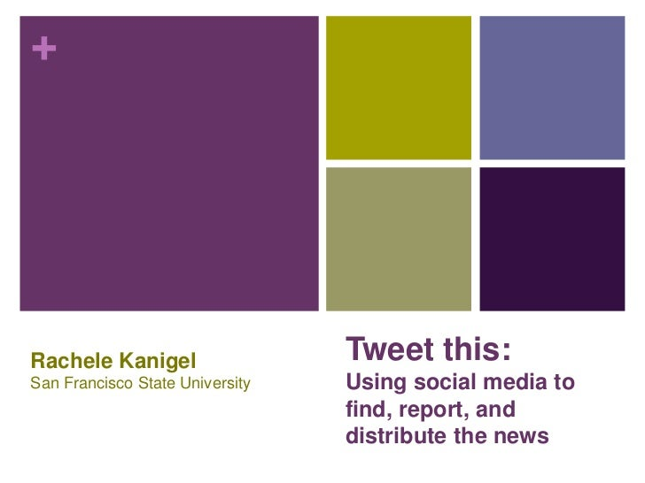 Tweet this:Using social media to find, report, and distribute the news<br />Rachele Kanigel<br />San Francisco State Unive...