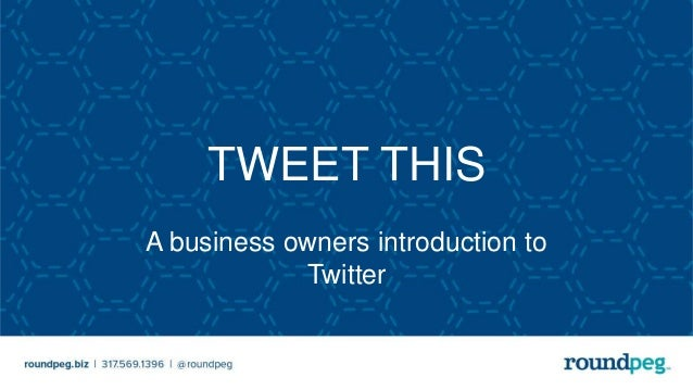 TWEET THIS A business owners introduction to Twitter