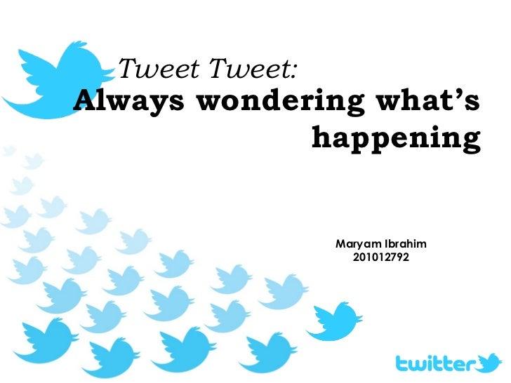 Always wondering what's happening Tweet Tweet: Maryam Ibrahim 201012792