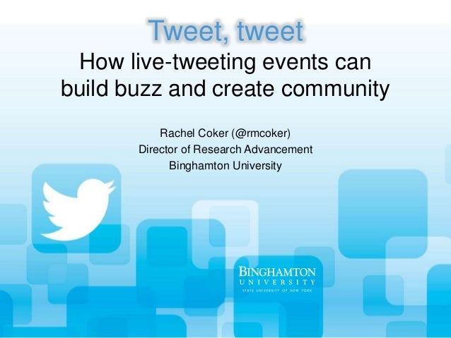 Rachel Coker (@rmcoker) Director of Research Advancement Binghamton University How live-tweeting events can build buzz and...