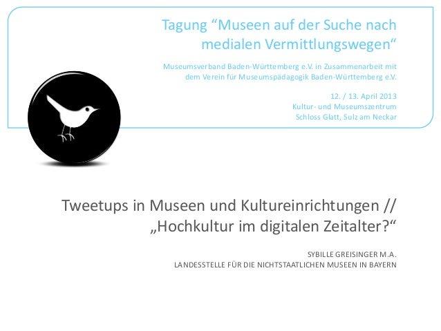 """Tweetups in Museen und Kultureinrichtungen //""""Hochkultur im digitalen Zeitalter?""""SYBILLE GREISINGER M.A.LANDESSTELLE FÜR D..."""