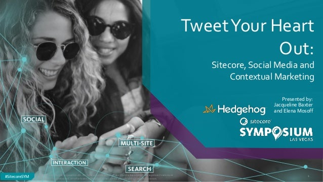 #SitecoreSYM#SitecoreSYM TweetYour Heart Out: Sitecore, Social Media and Contextual Marketing Presented by: Jacqueline Bax...