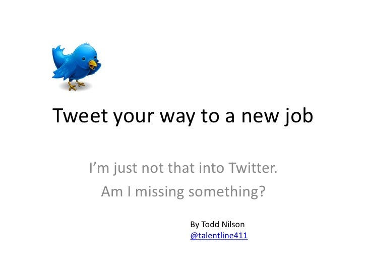 Tweet your way to a new job     I'm just not that into Twitter.      Am I missing something?                    By Todd Ni...