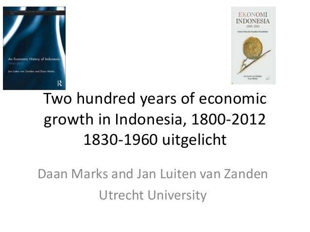 Two hundred years of economic growth in Indonesia, 1800-2012 1830-1960 uitgelicht Daan Marks and Jan Luiten van Zanden Utr...