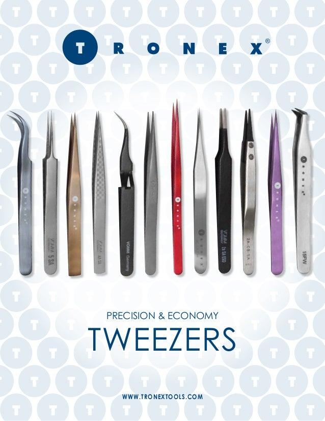 PRECISION & ECONOMY TWEEZERS WWW.TRONEXTOOLS.COM