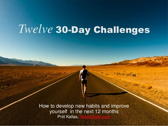 Twelve 30-Day Challenges How to develop new habits and improve yourself in the next 12 months Priit Kallas, fixwillpower.c...