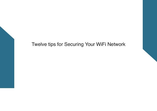 Twelve tips for Securing Your WiFi Network