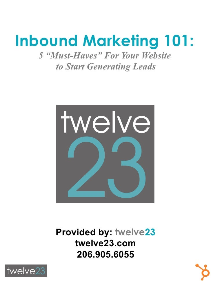 """Inbound Marketing 101:  5 """"Must-Haves"""" For Your Website      to Start Generating Leads      Provided by: twelve23         ..."""