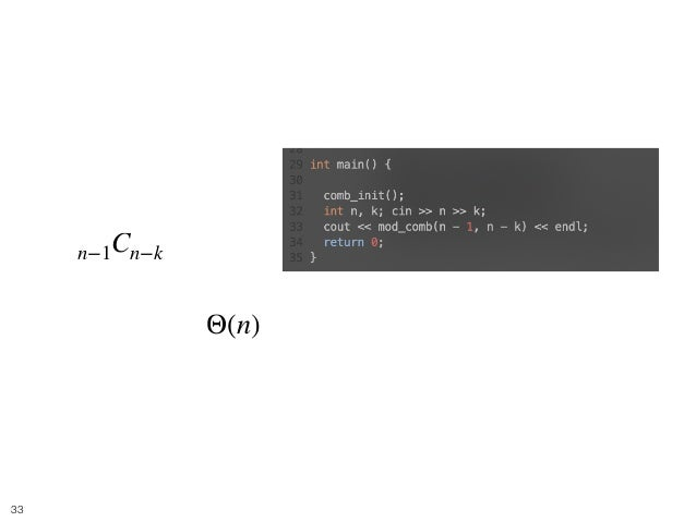 Balls and Boxes 6 • が答え • 時間計算量 n−1Cn−k Θ(n) !33
