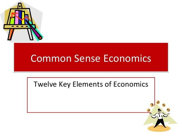 Common Sense Economics Twelve Key Elements of Economics