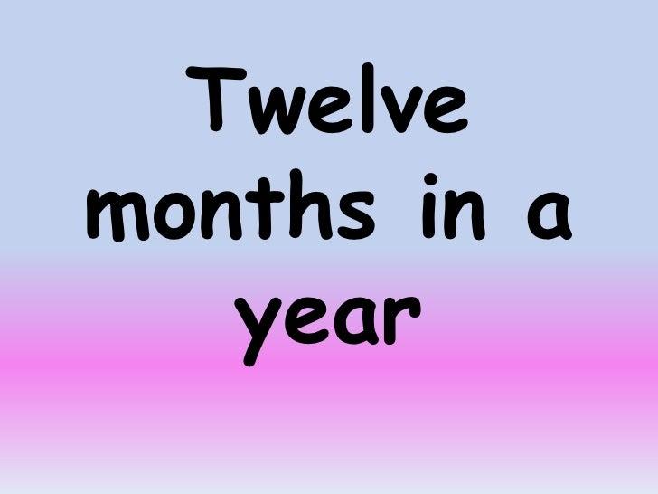 Twelvemonths in a   year