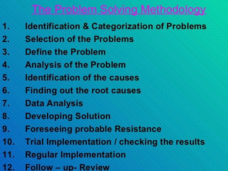 The Problem Solving Methodology1.    Identification & Categorization of Problems2.    Selection of the Problems3.    Defin...