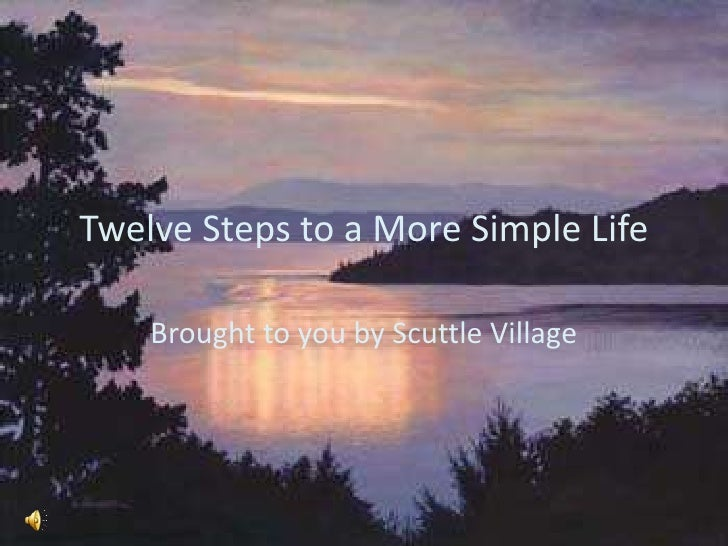 Twelve Steps to a More Simple Life<br />Brought to you by Scuttle Village<br />